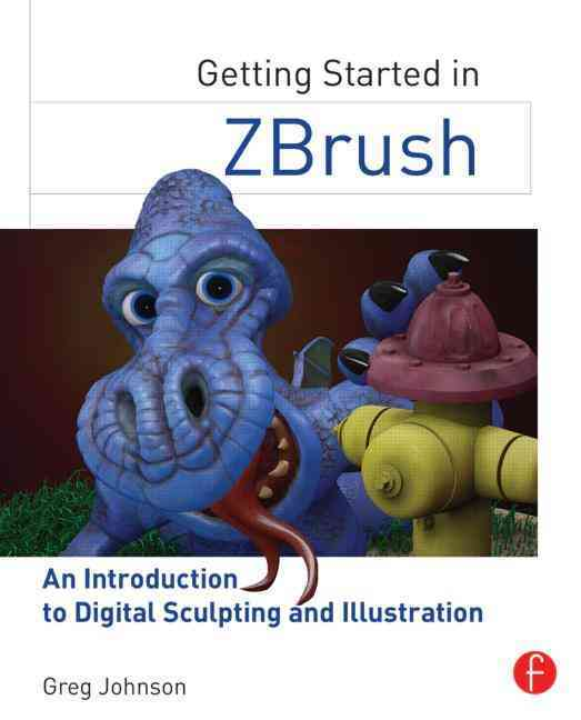 Getting Started in Zbrush By Johnson, Greg