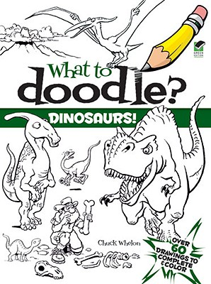 What to Doodle? Dinosaurs! By Whelon, Chuck