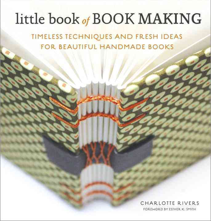 Little Book of Book Making By Rivers, Charlotte/ Smith, Esther K. (FRW)
