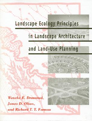 Landscape Ecology Principles in Landscape Architecture and Land-Use Planning By Dramstad, Wenche E./ Olson, James D./ Forman, Richard T. T.